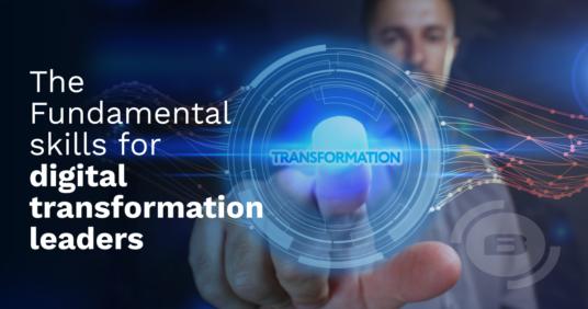 Digital Transformation: The Fundamental Skills every Digital Leader should be aware