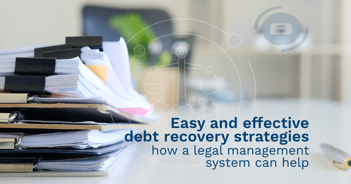 Easy and effective debt recovery strategies - how a legal management system can help